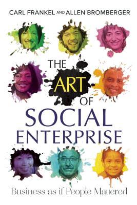 The Art of Social Enterprise By Frankel, Carl/ Bromberger, Allen