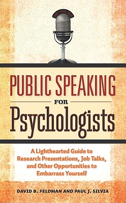 Public Speaking for Psychologists By Feldman, David B./ Silvia, Paul J.